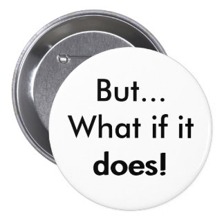 But What if it does! Button