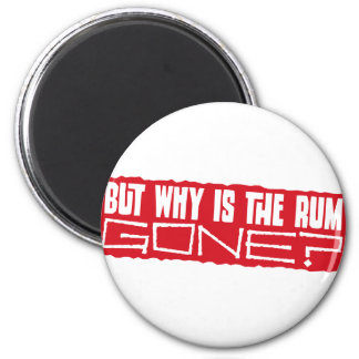 But why is the rum gone? 2 inch round magnet