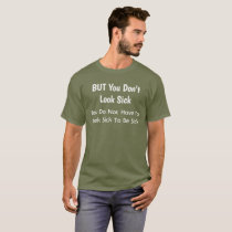 But You Do Not Look Sick T-Shirt
