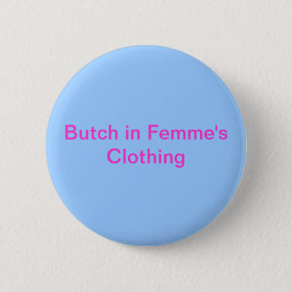 Butch in Femme's Clothing Button
