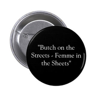 """Butch on the Streets - Femme in the Sheets"" Pinback Button"