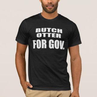 BUTCH OTTER FOR GOVERNOR T-Shirt