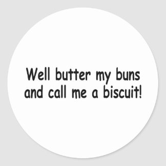Butter My Buns And Call Me A Biscuit Classic Round Sticker