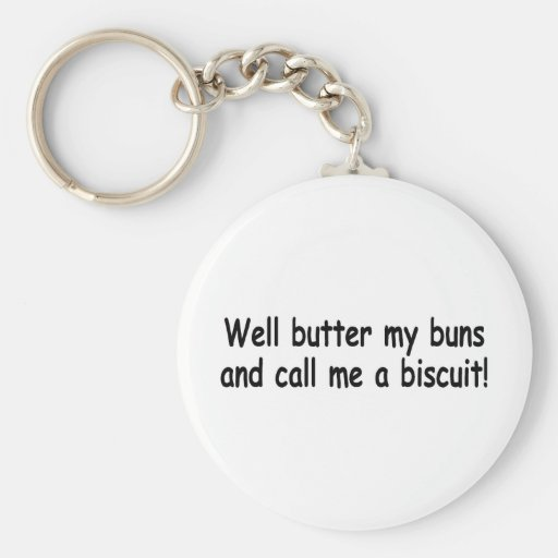 Butter My Buns And Call Me A Biscuit Key Chain