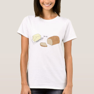 Butter to my Bread T-Shirt