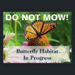 "Butterfly Habitat  Do Not Mow Sign<br><div class=""desc"">Nature enthusiasts often have problems with well-meaning landscapers who mow down natural areas that are better left alone.  This sign can help alert those with the machines that they should leave these areas alone! 