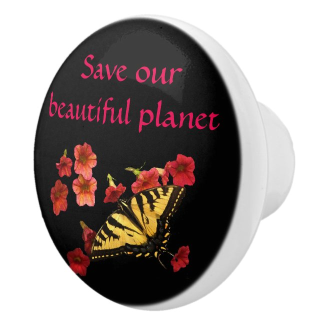 Butterfly on Flowers Save Our Planet Ceramic Knob