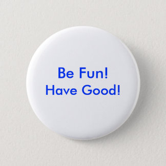 Button - Be Fun! Have Good!