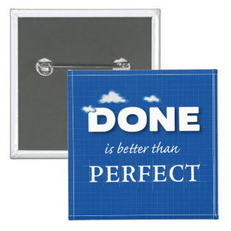 Button, DONE is better than Perfect Button