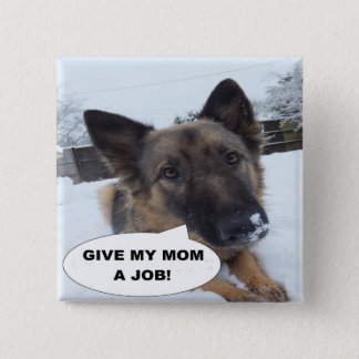 Button German Shepherd Give My Mom A Job