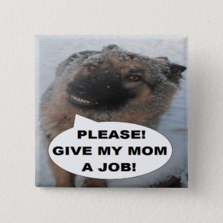 Button German Shepherd Please Give My Mom A Job