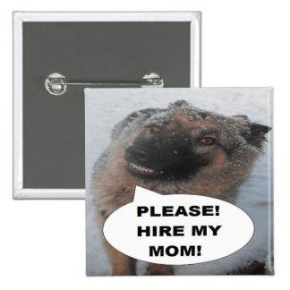 Button German Shepherd Please Hire My Mom
