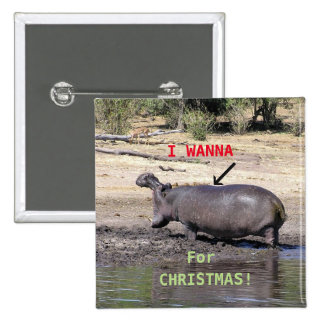 "Button, ""I WANNA (PHOTO OF HIPPO) FOR CHRISTMAS"" Button"
