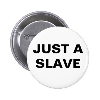 Button Just A Slave