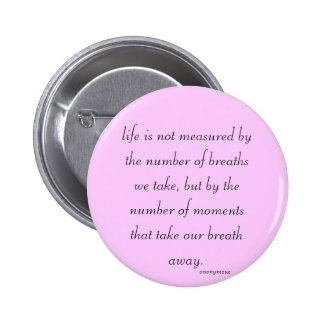 "Button ""Life is not measured..."""