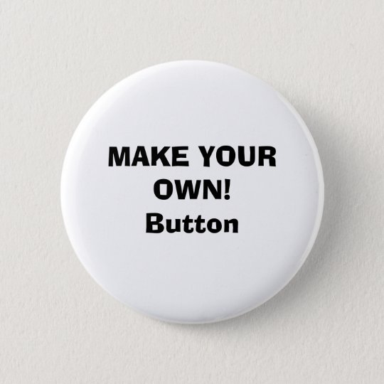 Button - MAKE YOUR OWN!