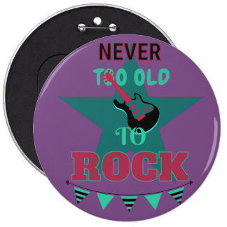 """Button """"Never too old ton rock """""""