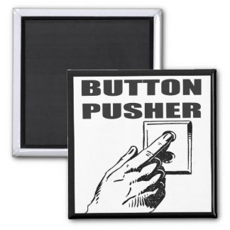 Button Pusher Funny T-shirts Gifts 2 Inch Square Magnet