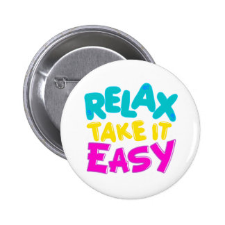 BUTTON : RELAX TAKE IT EASY