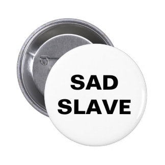 Button Sad Slave