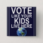 "Button - Vote Like Your Kids Live Here<br><div class=""desc"">A play on the ubiquitous &quot;Drive Like Your Kids Live Here&quot; yard signs,  a design for those who believe that combating climate change is one of the major issues in the upcoming election.</div>"
