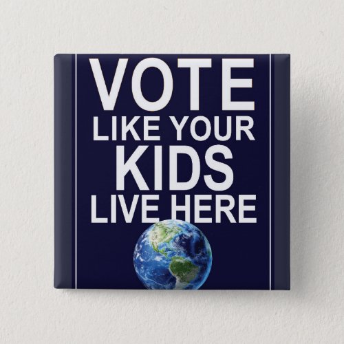 Button _ Vote Like Your Kids Live Here