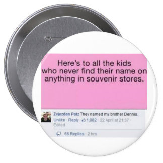 """Button with """"They named my brother Dennis"""""""