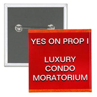 Button - YES ON PROP I - LUXURY CONDO MORATORIUM