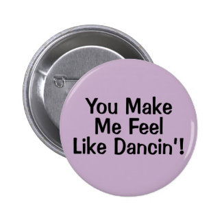 Button - You Make Me Feel Like Dancin'!