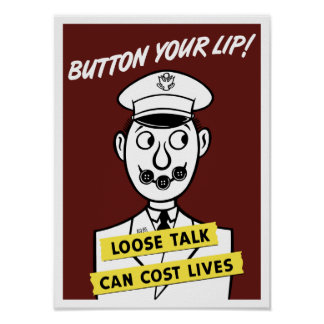 Button Your Lip! Loose Talk Can Cost Lives Poster