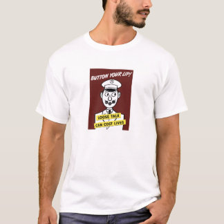 Button Your Lip! Loose Talk Can Cost Lives T-Shirt