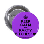 [Crown] keep calm and party bitches! [Love heart]  Buttons