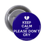 [Broken heart] keep calm and please don't cry  Buttons