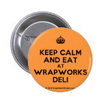 [Crown] keep calm and eat at wrapworks deli  Buttons