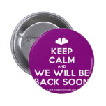 [Two hearts] keep calm and we will be back soon  Buttons