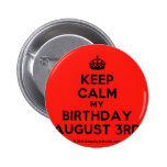 [Crown] keep calm my birthday august 3rd  Buttons
