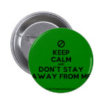 [No sign] keep calm and don't stay away from me  Buttons
