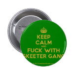 [Crown] keep calm and fuck with skeeter gang  Buttons