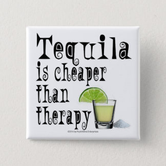 BUTTONS, TEQUILA IS CHEAPER THAN THERAPY BUTTON