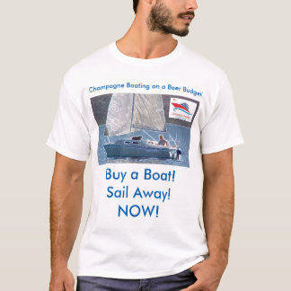 Buy a Boat!  Sail Away! NOW! Tee Shirt