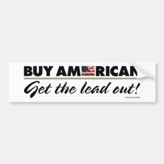 Buy American / Get the lead out! Car Bumper Sticker