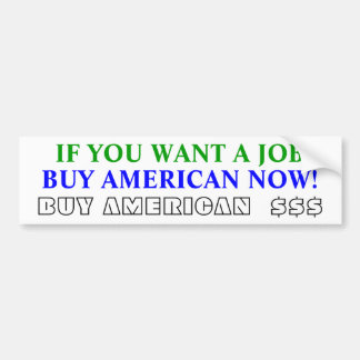 BUY AMERICAN NOW!, BUY AMERICAN  $$$, IF YOU WA... BUMPER STICKER