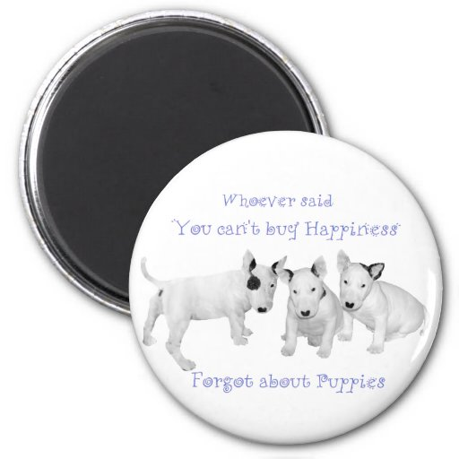 Buy Happiness?  Don't Forget Puppies! Refrigerator Magnet