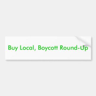 Buy Local, Boycott Round-Up Bumper Sticker