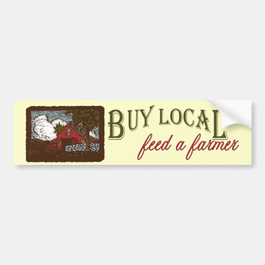 Buy Local, Feed a Farmer Bumper Sticker