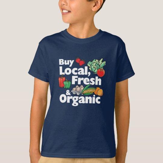 Buy Local, Fresh & Organic T-Shirt