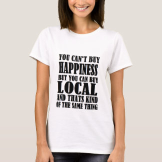 buy local=happiness T-Shirt