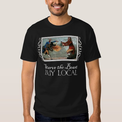 Buy Local:  Starve the Beast! T Shirt