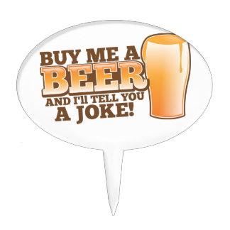 BUY me a beer and I'll tell you a joke! Cake Topper