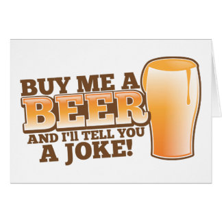 BUY me a beer and I'll tell you a joke! Card